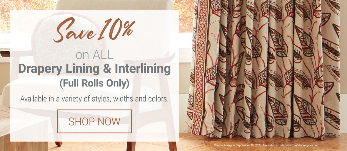 Save 10% on All Drapery Lining & Interlining (Full Rolls Only)